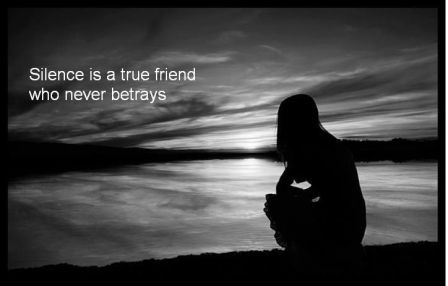 Le silence est un véritable ami qui ne trahit jamais - Silence is a true friend who never betrays
